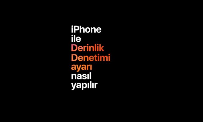iPhone'da Derinlik Denetimi Nedir? Nasıl Çalışır? Nasıl Yapılır?