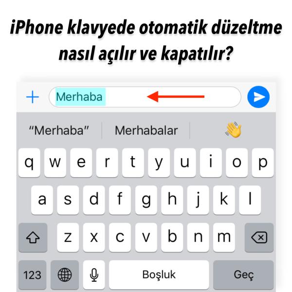 iPhone Klavyede Otomatik Düzeltme Nasıl Açılır ve Kapatılır?