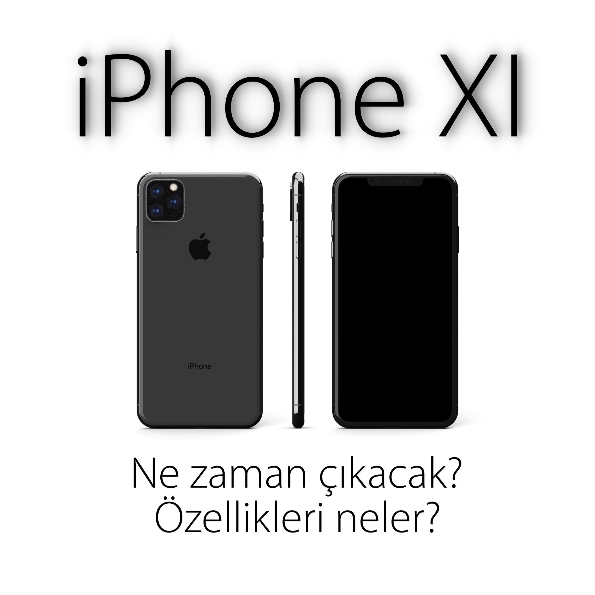 iPhone 11 nasıl olacak ne zaman çıkacak fiyatı ve özellikleri