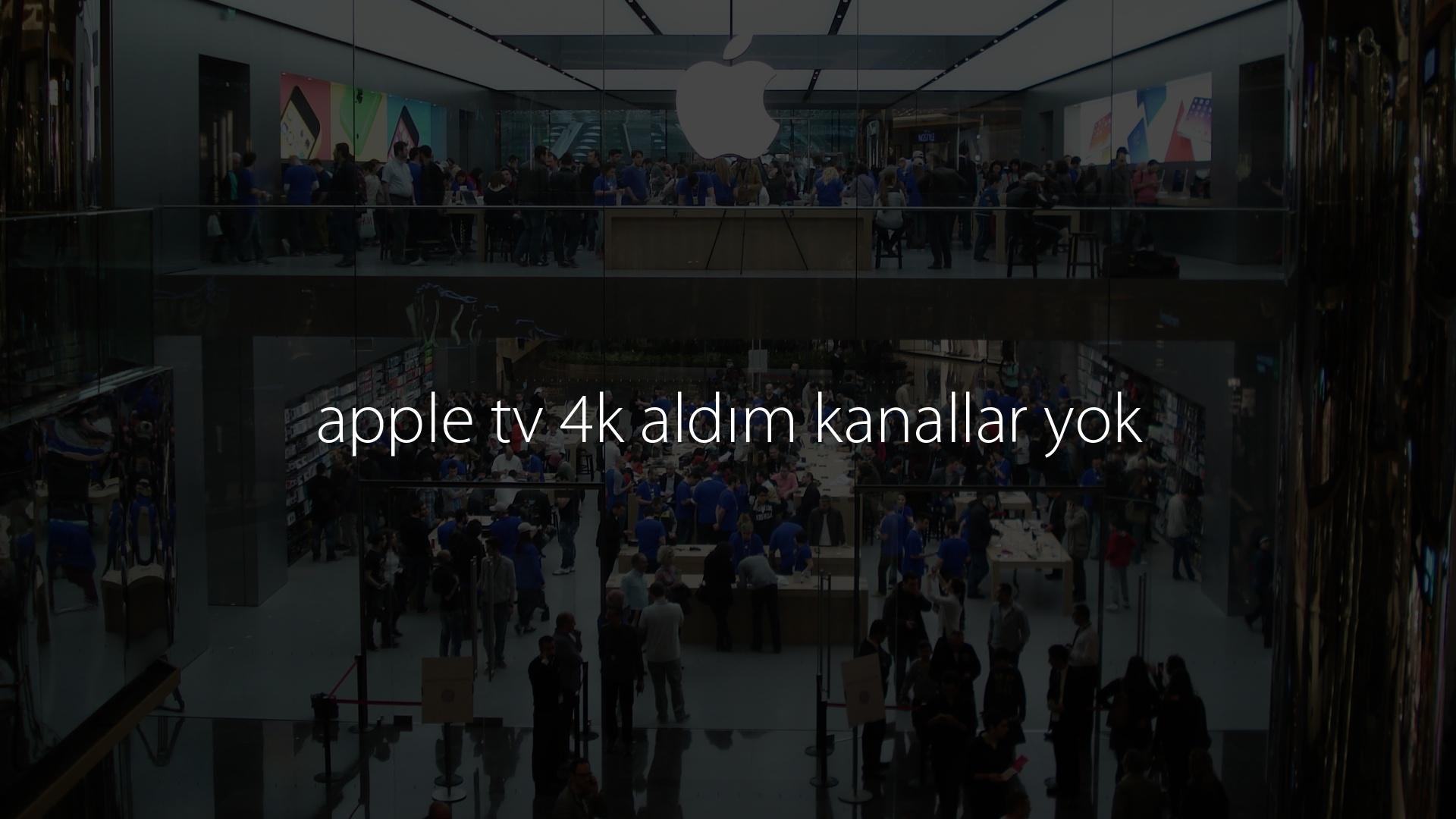 apple tv 4k aldım kanallar yok