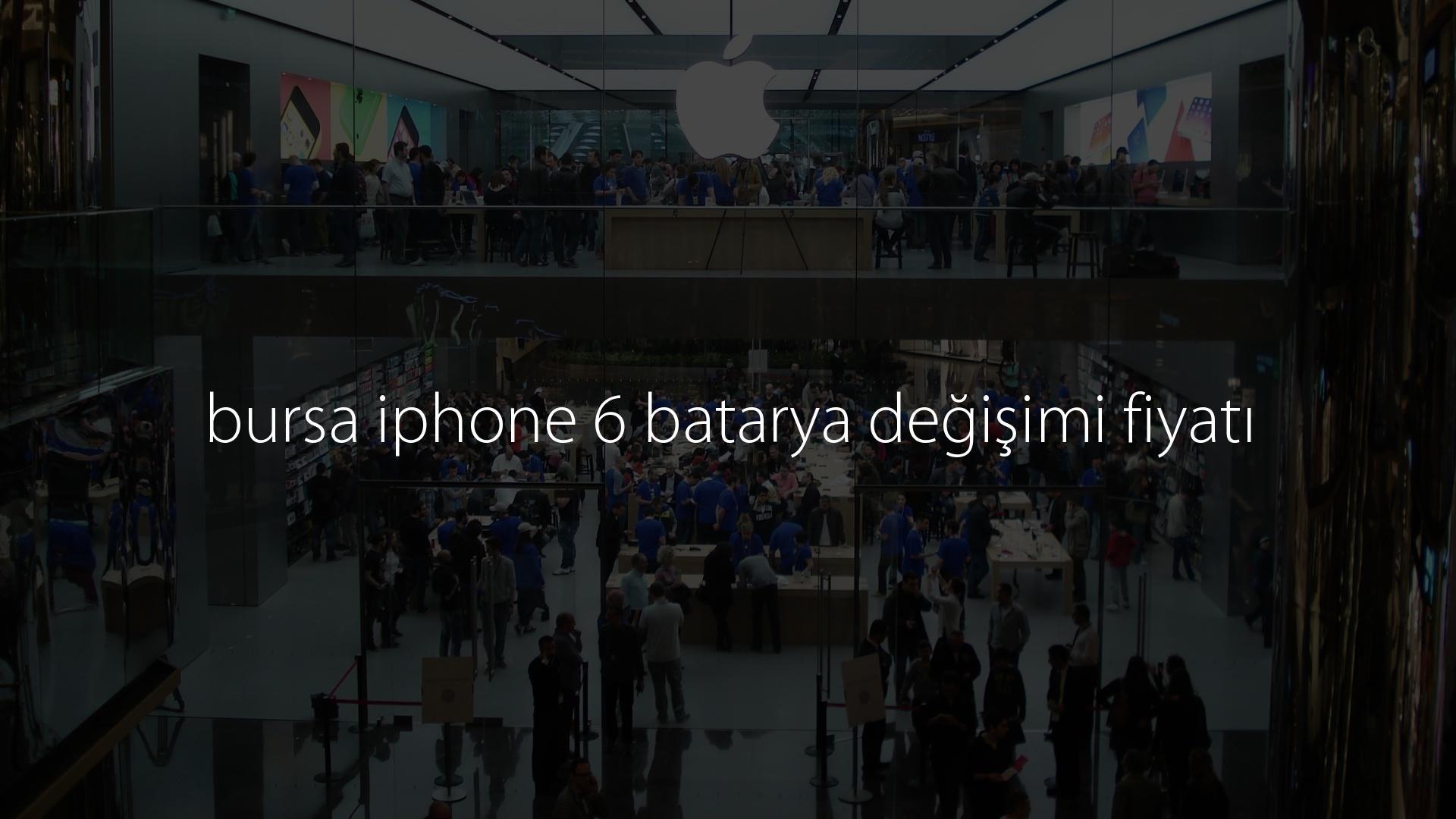 bursa iphone 6 batarya değişimi fiyatı