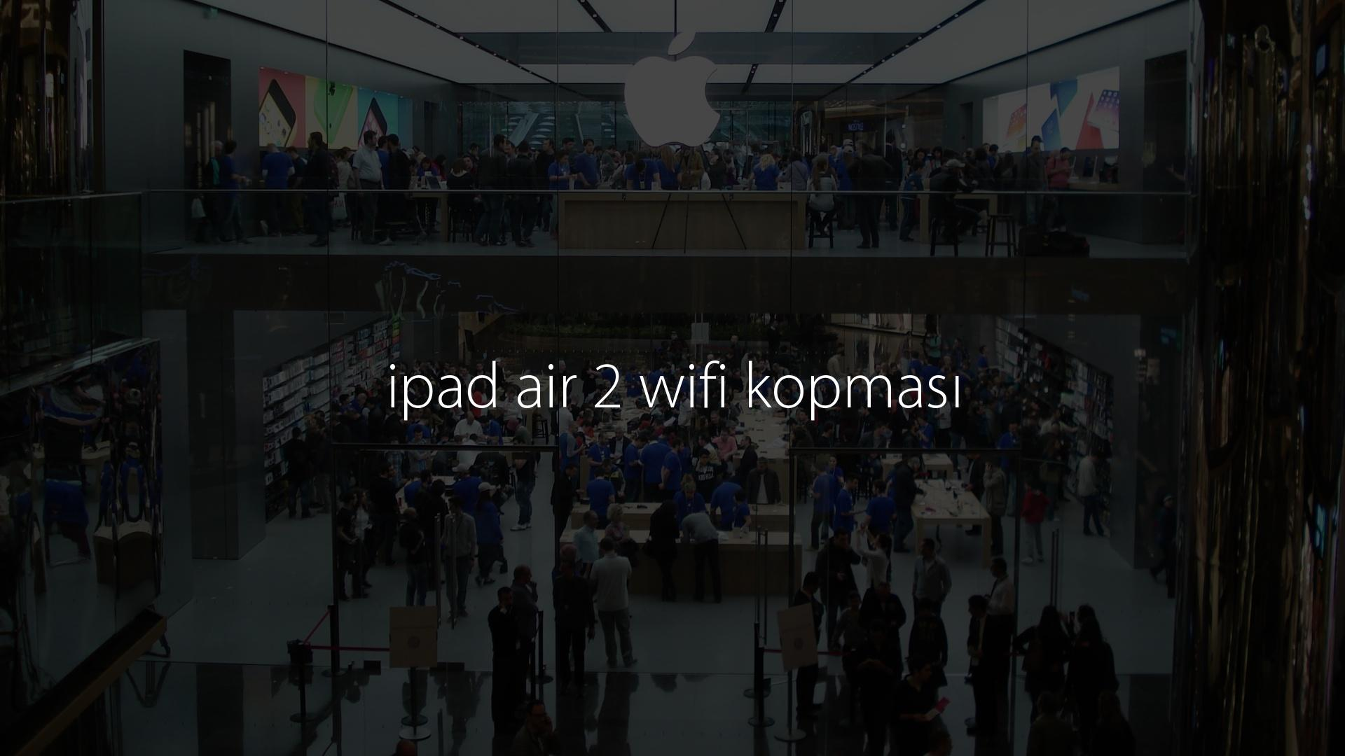 ipad air 2 wifi kopması