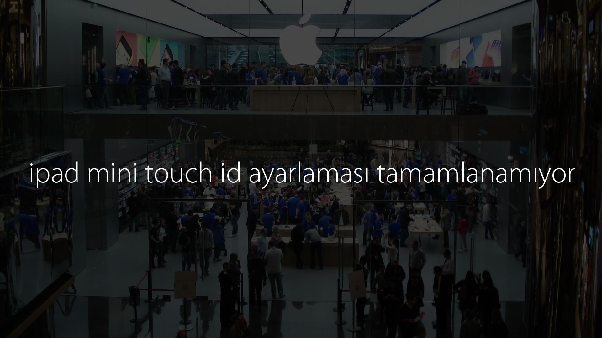 ipad mini touch id ayarlaması tamamlanamıyor