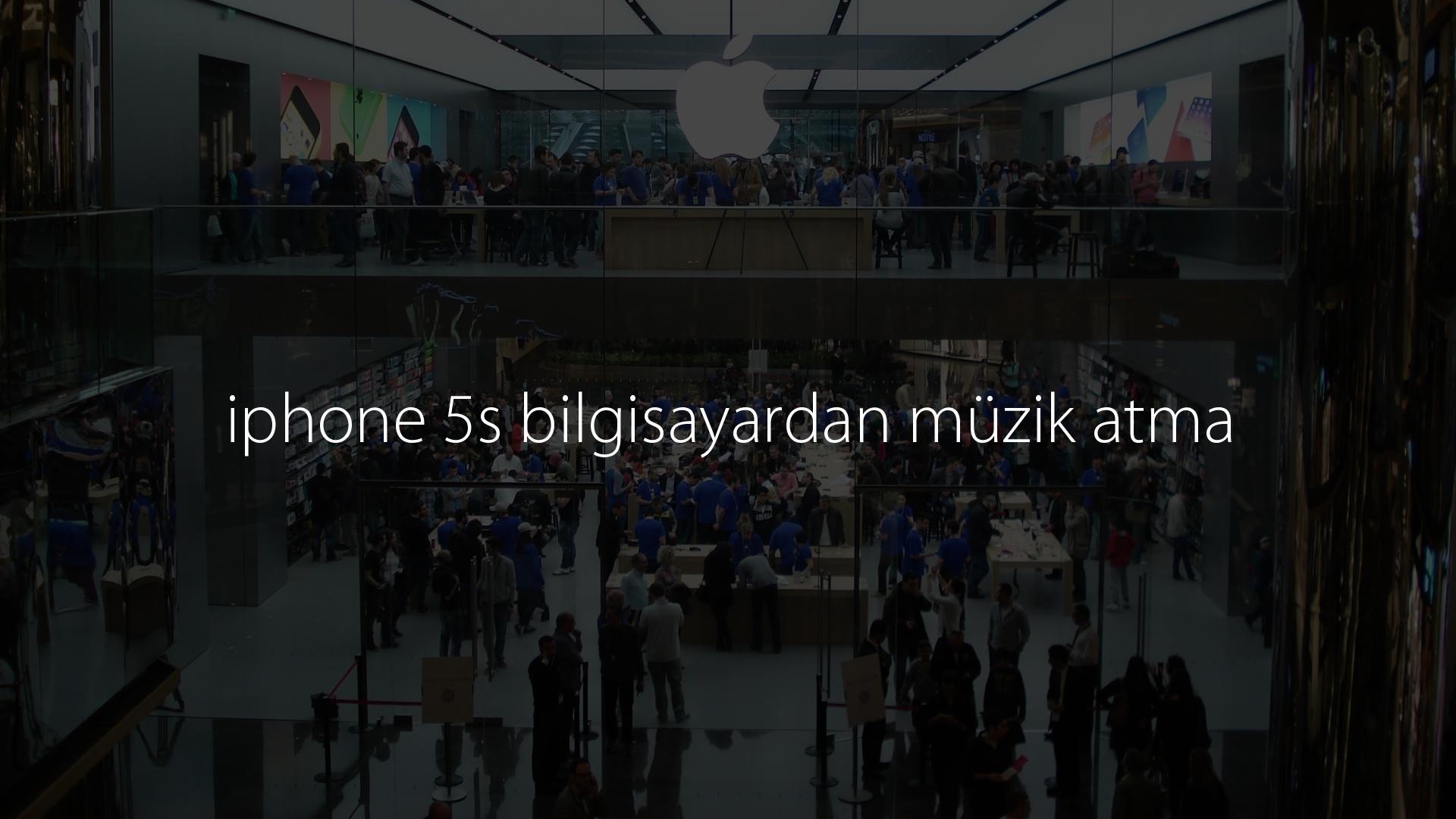 iphone 5s bilgisayardan müzik atma