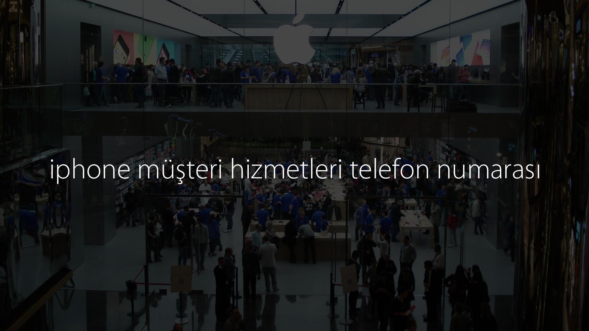 iphone müşteri hizmetleri telefon numarası