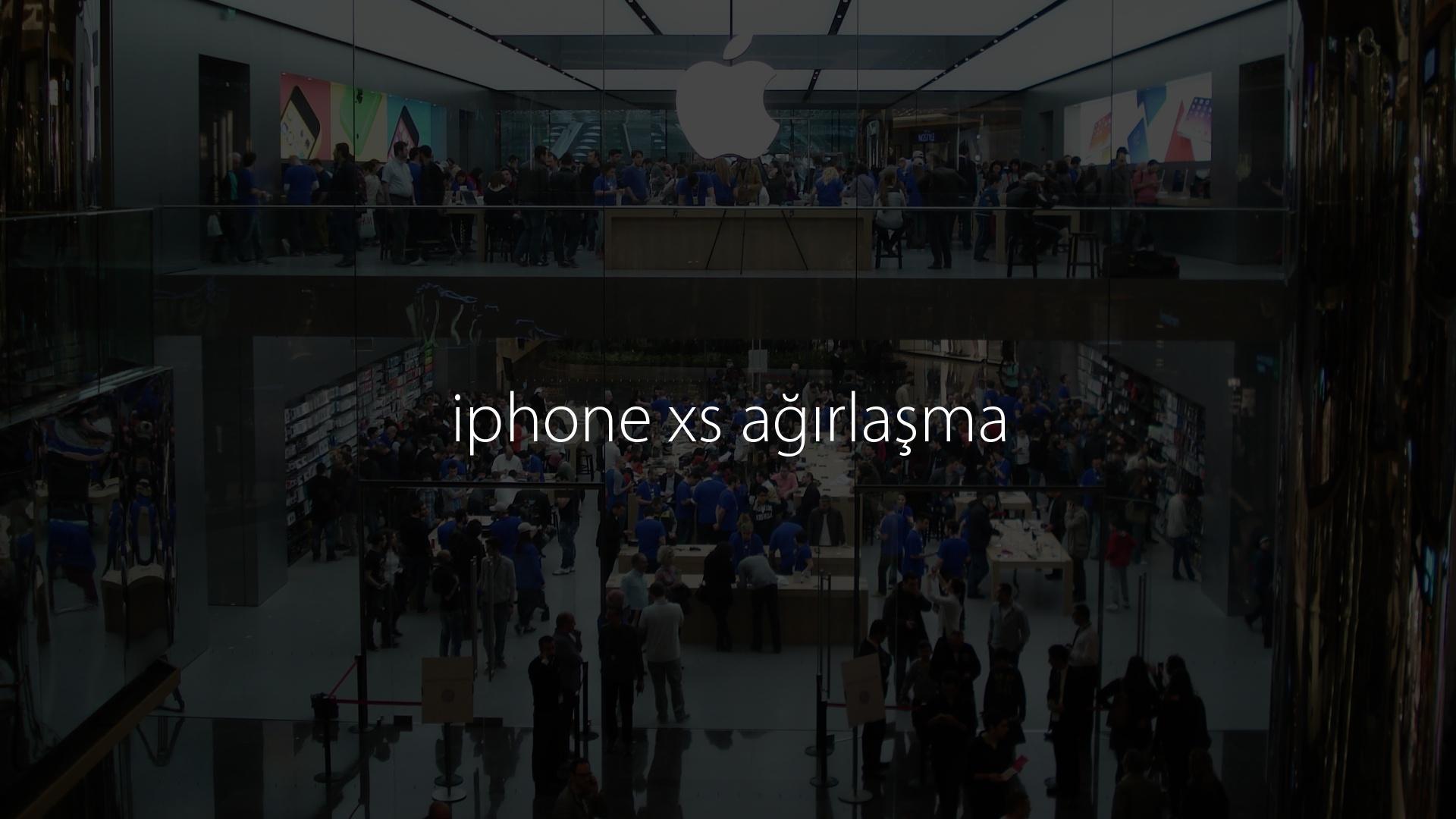 iphone xs ağırlaşma