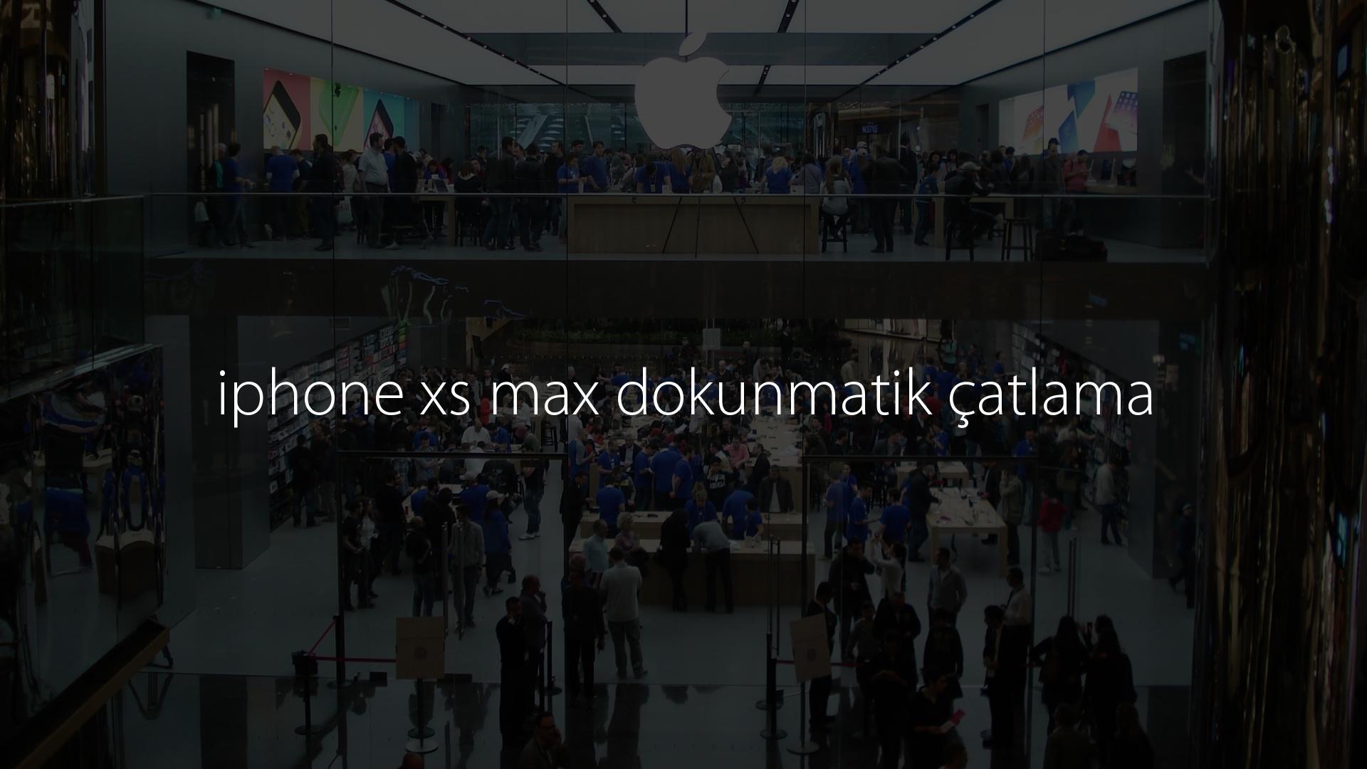 iphone xs max dokunmatik çatlama