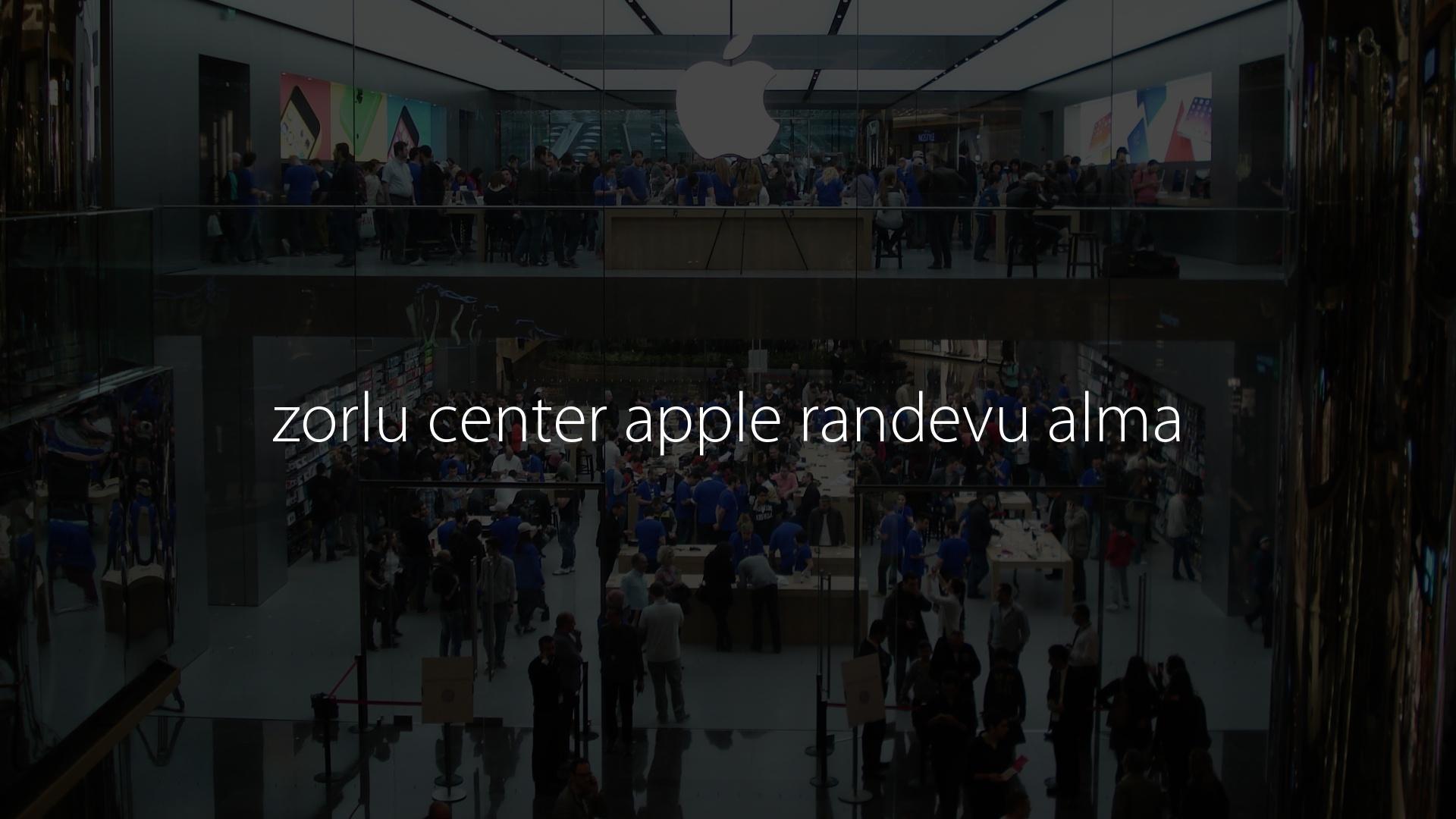 zorlu center apple randevu alma